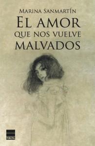 El amor que nos vuelve malvados novela Marina Sanmartín